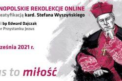 Czas to miłość – ogólnopolskie rekolekcje przed beatyfikacją kard. Stefana Wyszyńskiego